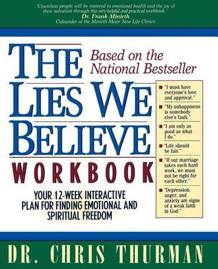 The Lies We Believe Workbook/Your 12-Week Interactive Plan for Finding Emotional and Spiritual Freedom Chris Thurman