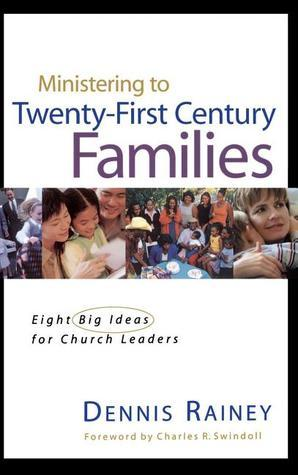 Ministering to Twenty-First Century Families  by  Dennis Rainey