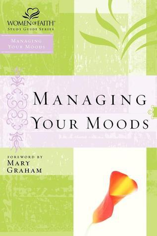 Managing Your Moods (Women of Faith Study Guide Series) Women of Faith