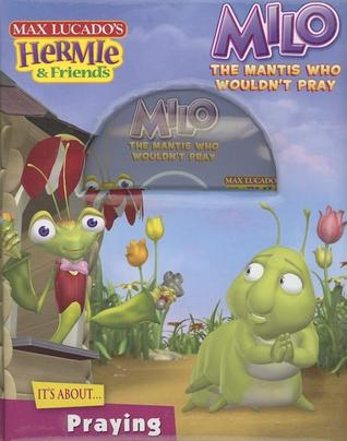 Milo, the Mantis Who Wouldnt Pray [With CDROM]  by  Max Lucado