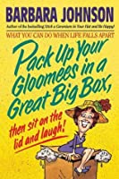 Pack Up Your Gloomies in a Great Big Box, Then Sit on the Lid and Laugh!