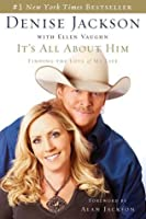 It's All about Him: Finding the Love of My Life [With Exclusive CD from Alan Jackson]