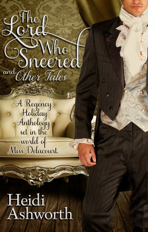 The Lord Who Sneered and Other Tales: A Regency Holiday Anthology  by  Heidi Ashworth