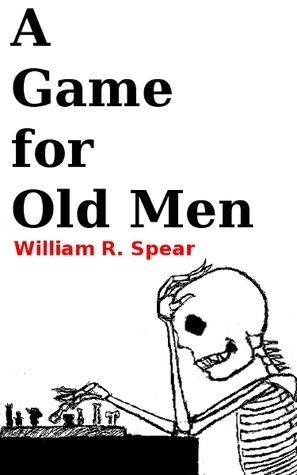 A Game for Old Men  by  William R. Spear