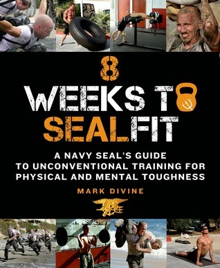 8 Weeks to SEALFIT: A Navy SEALs Guide to Unconventional Training for Physical and Mental Toughness Mark Divine
