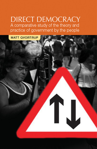Direct Democracy: A Comparative Study of the Theory and Practice of Government  by  the People by Matt Qvortrup