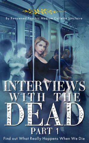 Interviews With the Dead, Part 1  by  Collette Sinclaire
