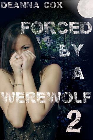 Forced By A Werewolf 2  by  Deanna Cox