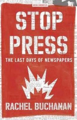 Stop Press: the last days of newspapers Rachel Buchanan