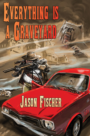 Everything Is a Graveyard  by  Jason Fischer