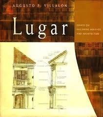 Lugar: Essays On Philippine Heritage And Architecture  by  Augusto Villalon