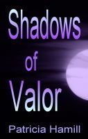 Shadows of Valor (Shadows of Valor #1) Patricia Hamill