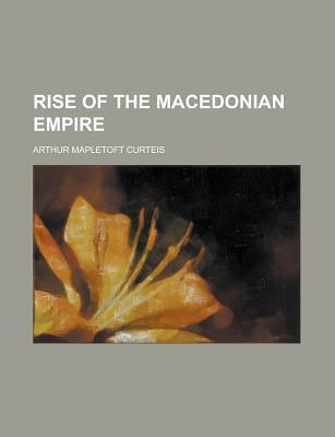 Rise of the Macedonian Empire Arthur Mapletoft Curteis