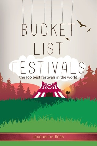 Bucket List Festivals: The 100 Best Festivals In The World  by  Jacqueline Boss