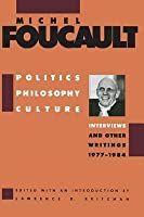 Politics, Philosophy, Culture: Interviews and Other Writings, 1977-1984