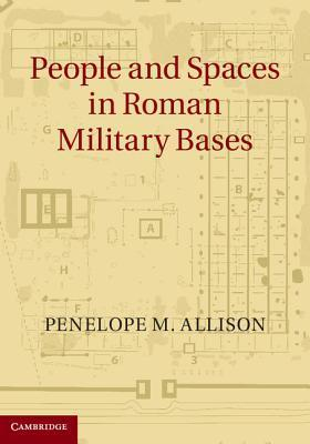People and Spaces in Roman Military Bases Penelope M Allison