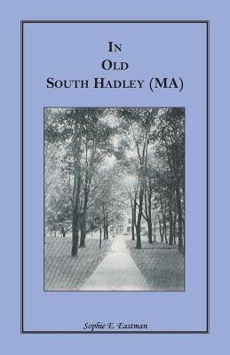 In Old South Hadley [Ma] Sophie E Eastman