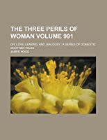 The Three Perils of Woman, Or, Love, Leasing, and Jealousy (991); A Series of Domestic Scottish Tales