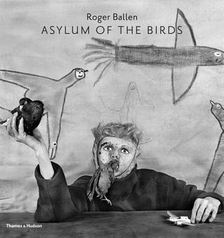 Asylum of the Birds  by  Roger Ballen
