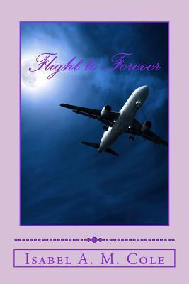 Flight to Forever Isabel A.M. Cole