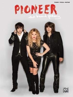 The Band Perry: Pioneer: Piano/Vocal/Guitar The Band Perry