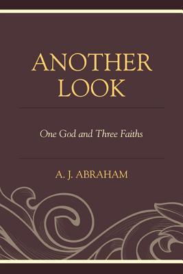 Another Look: One God and Three Faiths  by  A.J. Abraham