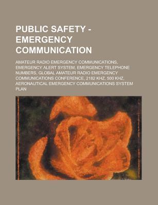 Public Safety - Emergency Communication: Amateur Radio Emergency Communications, Emergency Alert System, Emergency Telephone Numbers, Global Amateur Radio Emergency Communications Conference, 2182 Khz, 500 Khz  by  Source Wikipedia