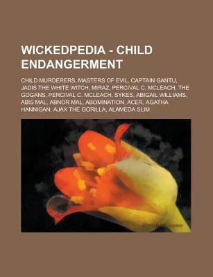 Wickedpedia - Child Endangerment: Child Murderers, Masters of Evil, Captain Gantu, Jadis the White Witch, Miraz, Percival C. McLeach, the Gogans, Percival C. McLeach, Sykes, Abigail Williams, Abis Mal, Abnor Mal, Abomination, Acer  by  Source Wikia