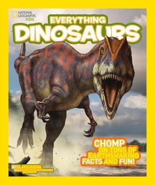 Everything Dinosaurs: Arm Yourself with Ferocious Photos and Fascinating Facts  by  Blake Hoena