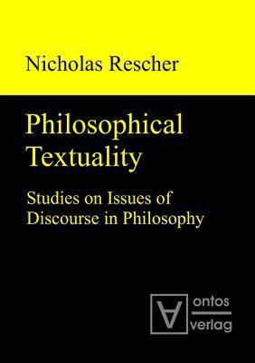 Philosophical Textuality: Studies on Issues of Discourse in Philosophy Nicholas Rescher