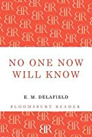 No One Now Will Know. by E.M. Delafield