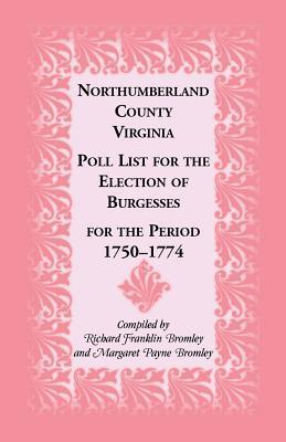 Northumberland County, Virginia Poll List for the Election of Burgesses for the Period 1750-1774  by  Richard Bromley