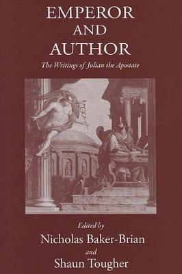Emperor and Author: The Writings of Julian the Apostate  by  Nicholas J. Baker-brian