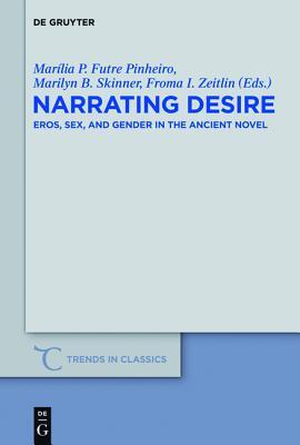 Narrating Desire: Eros, Sex, and Gender in the Ancient Novel  by  Mar Lia P. Futre Pinheiro