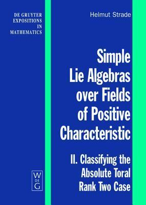 Simple Lie Algebras Over Fields of Positive Characteristic: II. Classifying the Absolute Toral Rank Two Case  by  Helmut Strade