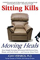 Sitting Kills, Moving Heals: How Everyday Movement Will Prevent Pain, Illness, and Early Death and Exercise Alone Won't