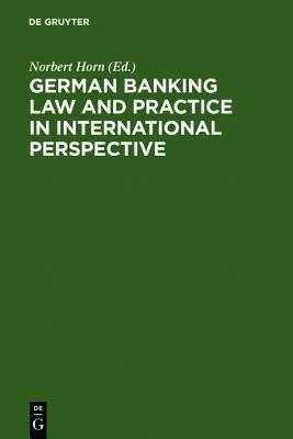 German Banking Law and Practice in International Perspective  by  Norbert Horn