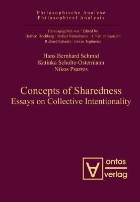 Concepts of Sharedness: Essays on Collective Intentionality  by  Hans Bernhard Schmid
