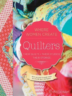 Quilters, Their Quilts, Their Studios, Their Stories: With Access to More Than 80 Online Quilt Patterns Jo Packham
