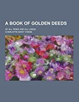 A Book of Golden Deeds; Of All Times and All Lands