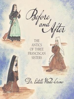 Before and After: The Antics of Three Franciscan Sisters  by  Dr Estelle Wade-Crino