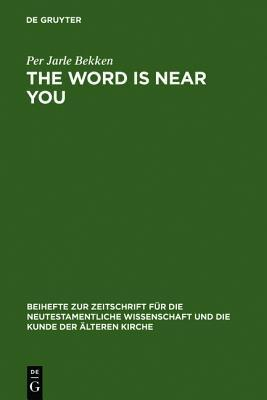 The Word Is Near You: A Study of Deuteronomy 30:12-14 in Pauls Letter to the Romans in a Jewish Context  by  Per Jarle Bekken