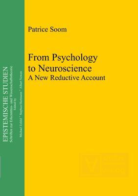 From Psychology to Neuroscience: A New Reductive Account Patrice Soom