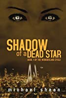 Shadow of a Dead Star: Book One of the Wonderland Cycle