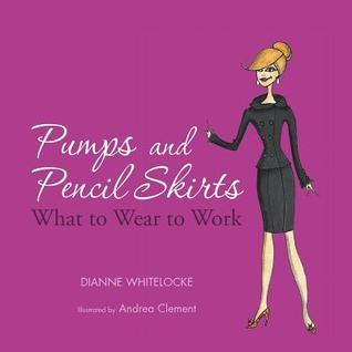 Pumps and Pencil Skirts: What to Wear to Work Dianne Whitelocke