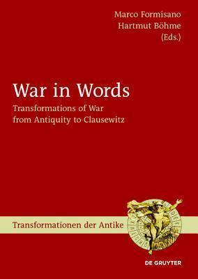 War in Words: Transformations of War from Antiquity to Clausewitz Marco Formisano