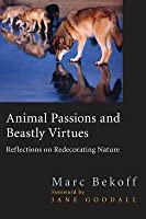 Animal Passions and Beastly Virtues: Reflections on Redecorating Nature. Animals, Culture, and Society