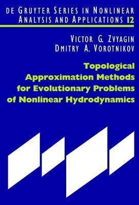 Topological Approximation Methods for Evolutionary Problems of Nonlinear Hydrodynamics Victor G. Zvyagin