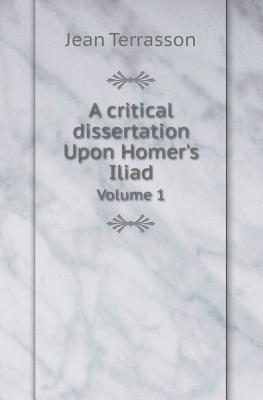 A Critical Dissertation Upon Homers Iliad Volume 1 Jean Terrasson