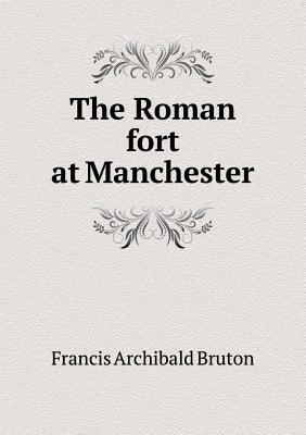 The Roman Fort at Manchester  by  Francis Archibald Bruton